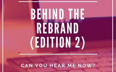 Behind the Rebrand – Edition #2: Can You Hear Me Now?