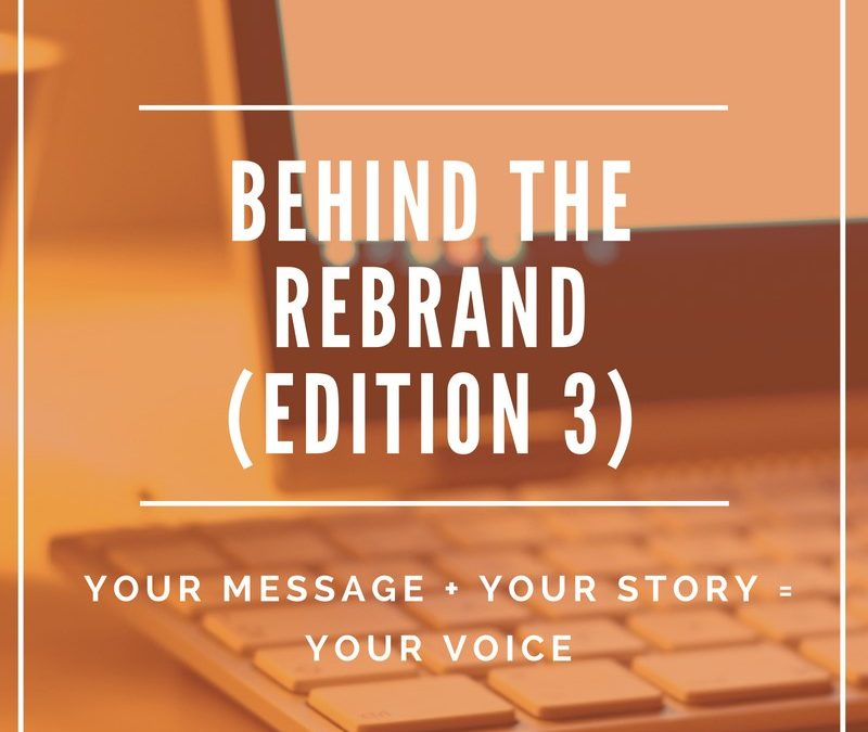 Behind the Rebrand – Edition #3: Your Message + Your Story = Your Voice