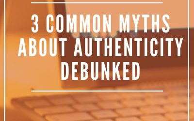 3 Common Myths About Authenticity Debunked