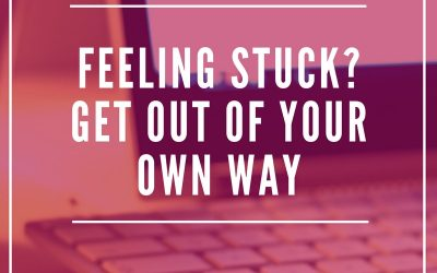 Feeling Stuck? Get Out of Your Own Way