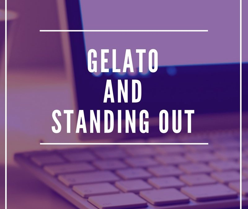 Gelato and Standing Out