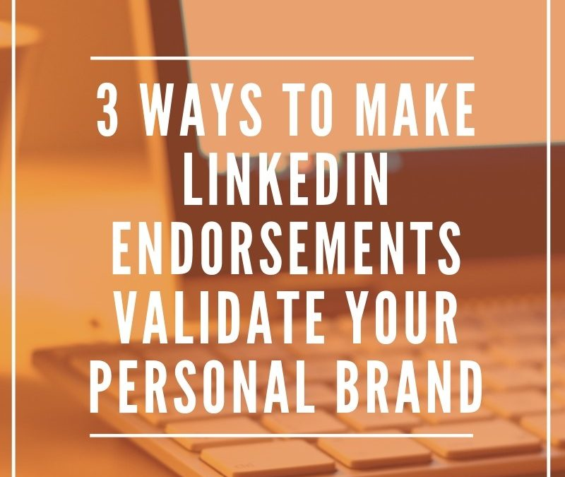 3 Ways to Make LinkedIn Endorsements Validate Your Personal Brand