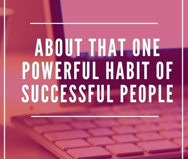 About That One Powerful Habit of Successful People
