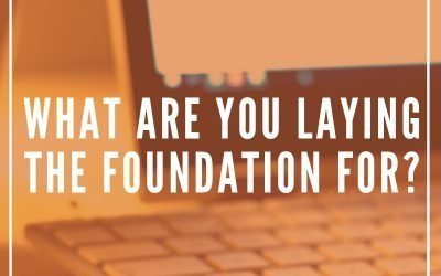 What Are You Laying The Foundation For?