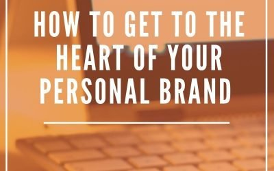 How to Get to the Heart of Your Personal Brand (and Sell Your Unique Expertise with Soul)