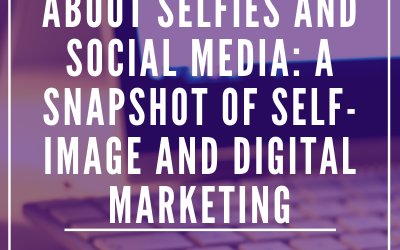 About Selfies and Social Media: A Snapshot of Self-Image and Digital Marketing
